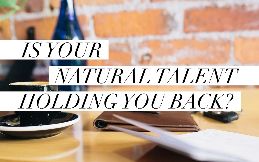 Is-Your-Natural-Talent-Holding-You-Back