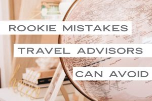 rookie-mistakes-travel-advisors