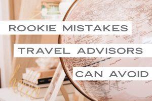 rookie-mistakes-travel-advisors